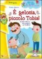 E` GELOSIA PICCOLO TOBIA!
