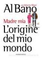 ORIGINE DEL MIO MONDO. MADRE MIA