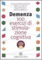 DEMENZA. 100 ESERCIZI DI STIMOLAZIONE COGNITIVA. CON CD-ROM
