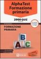 ALPHA TEST FORMAZIONE PRIMARIA 2900 QUIZ CON SOFTWARE DI SIMULAZIONE